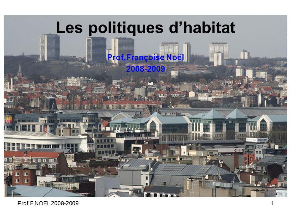 Prof.F.NOEL 2008-20091 Les politiques dhabitat Prof.Françoise Noël 2008-2009