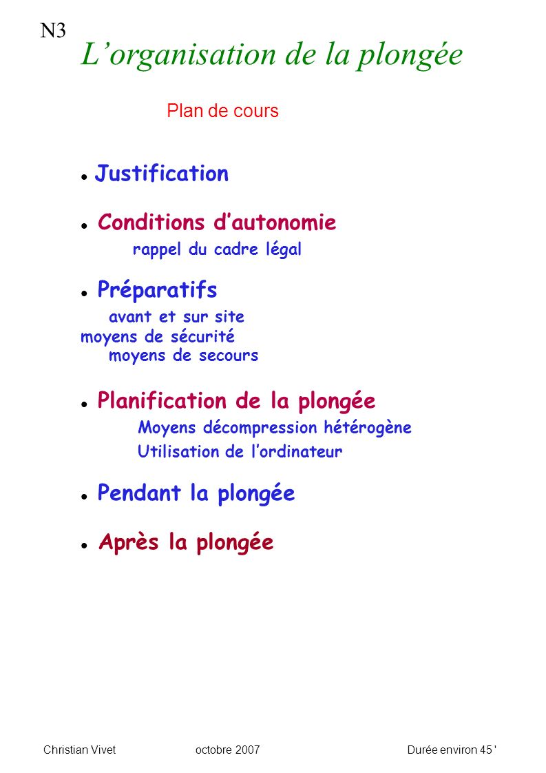 N3 Christian Vivetoctobre 2007Durée environ 45 ' Justification Conditions dautonomie rappel du cadre légal Préparatifs avant et sur site moyens de séc