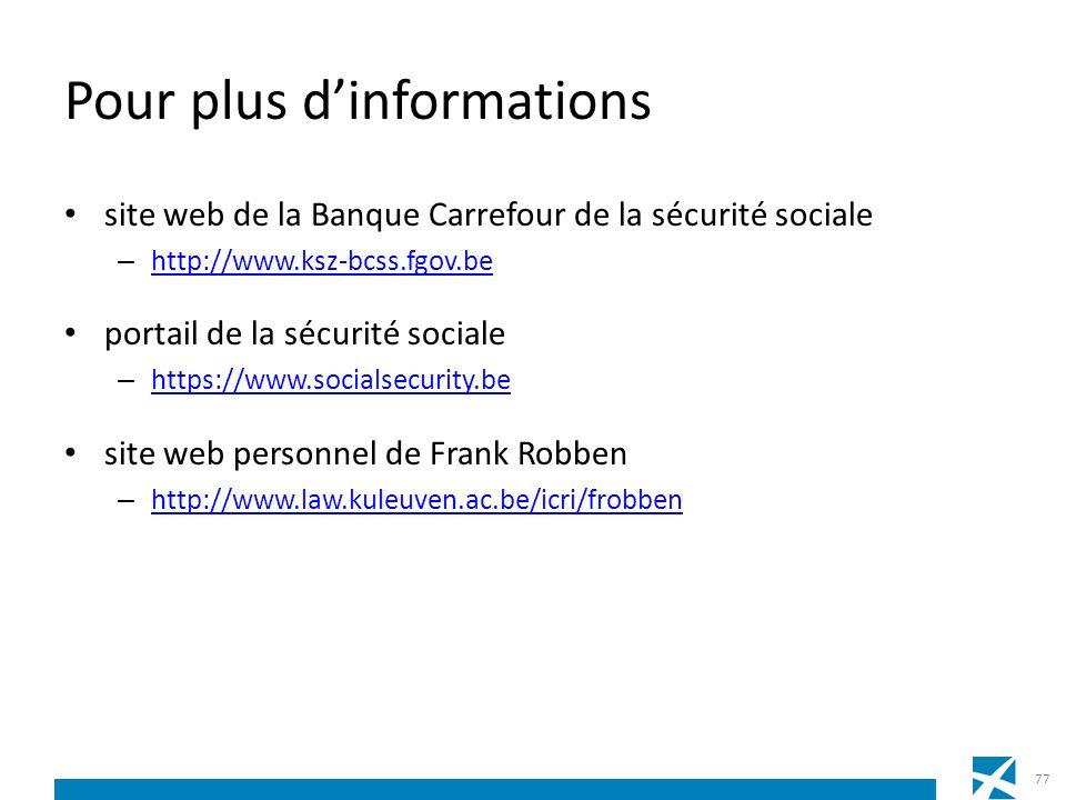 Pour plus dinformations site web de la Banque Carrefour de la sécurité sociale – http://www.ksz-bcss.fgov.be http://www.ksz-bcss.fgov.be portail de la