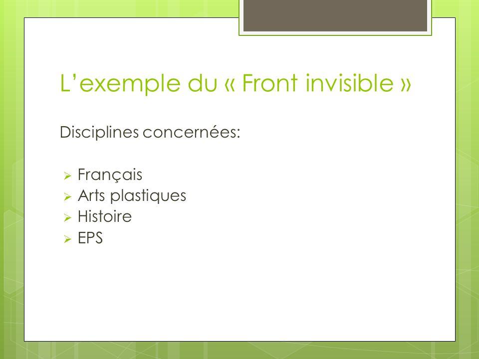 Lexemple du « Front invisible » Disciplines concernées: Français Arts plastiques Histoire EPS