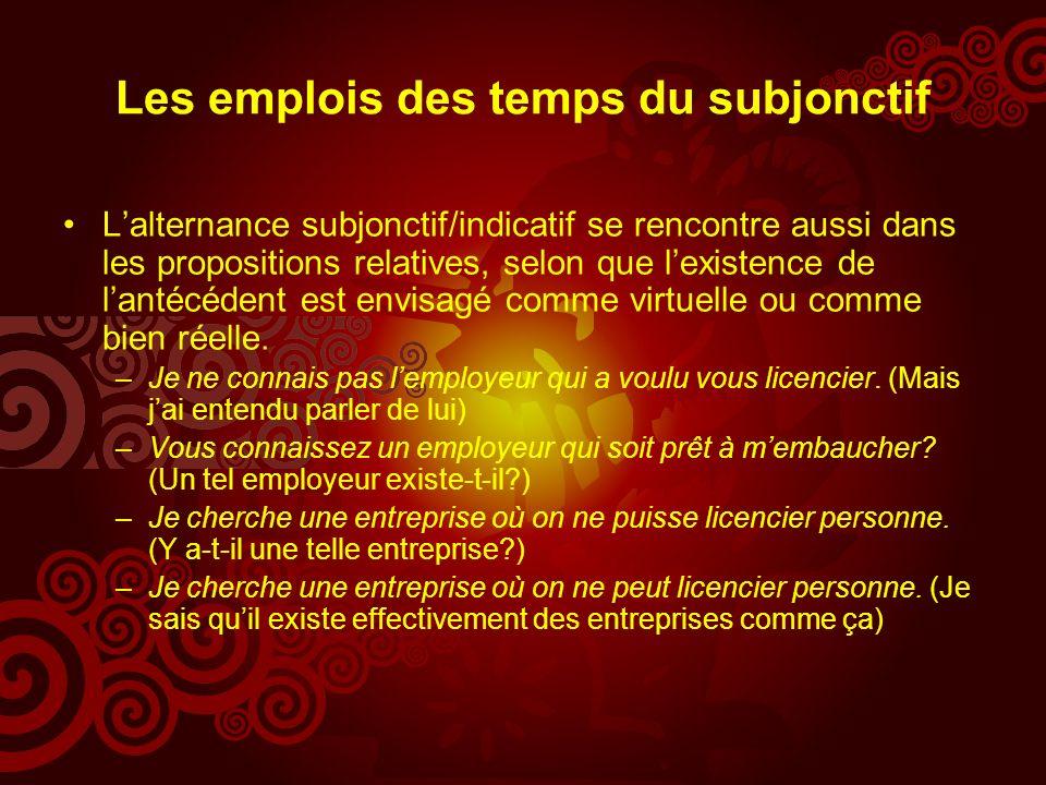 Les emplois des temps du subjonctif Lalternance subjonctif/indicatif se rencontre aussi dans les propositions relatives, selon que lexistence de lantécédent est envisagé comme virtuelle ou comme bien réelle.