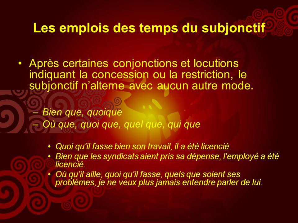 Les emplois des temps du subjonctif Après certaines conjonctions et locutions indiquant la concession ou la restriction, le subjonctif nalterne avec aucun autre mode.