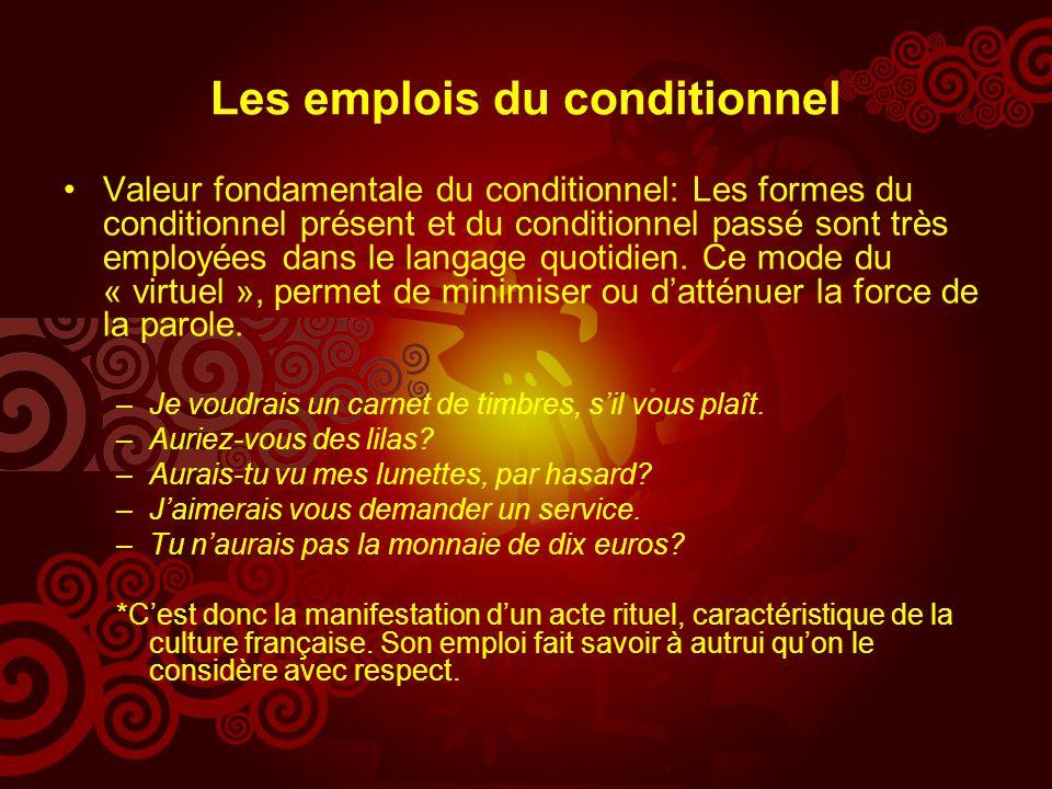Les emplois du conditionnel Valeur fondamentale du conditionnel: Les formes du conditionnel présent et du conditionnel passé sont très employées dans le langage quotidien.
