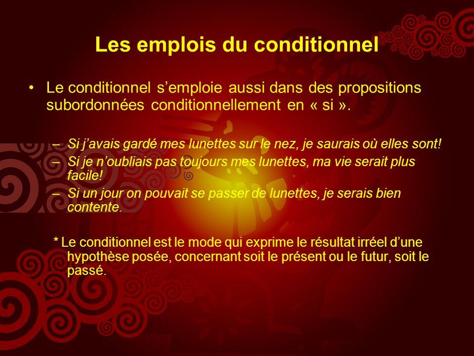 Les emplois du conditionnel Le conditionnel semploie aussi dans des propositions subordonnées conditionnellement en « si ».