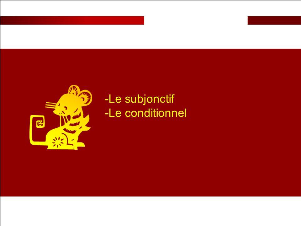 -Le subjonctif -Le conditionnel