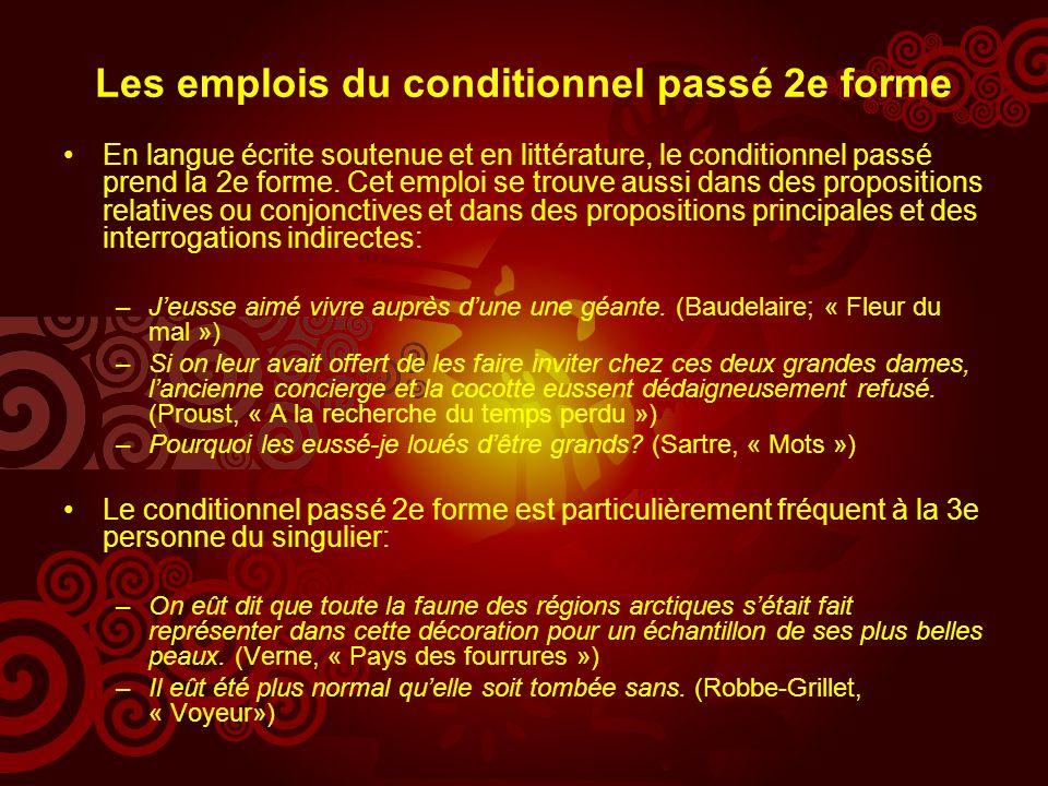 Les emplois du conditionnel passé 2e forme En langue écrite soutenue et en littérature, le conditionnel passé prend la 2e forme.