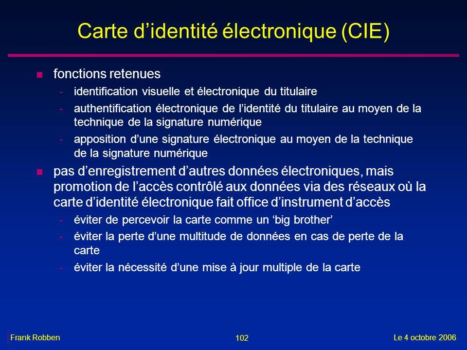 102 Le 4 octobre 2006Frank Robben Carte didentité électronique (CIE) n fonctions retenues -identification visuelle et électronique du titulaire -authe