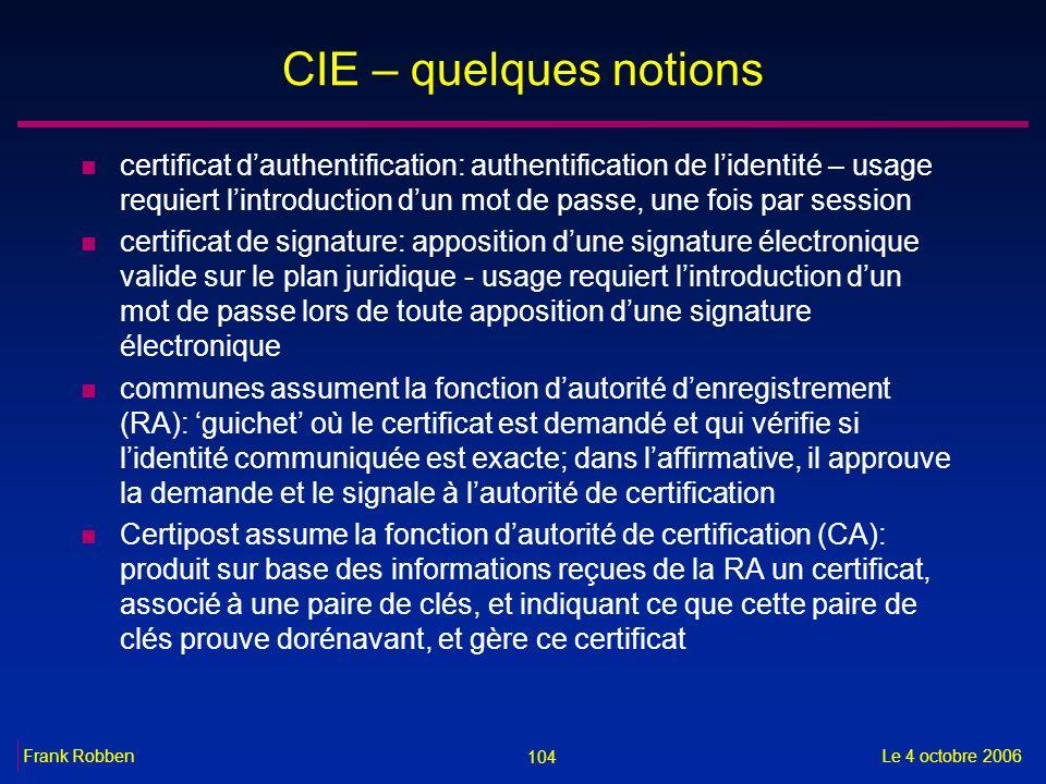 104 Le 4 octobre 2006Frank Robben CIE – quelques notions n certificat dauthentification: authentification de lidentité – usage requiert lintroduction