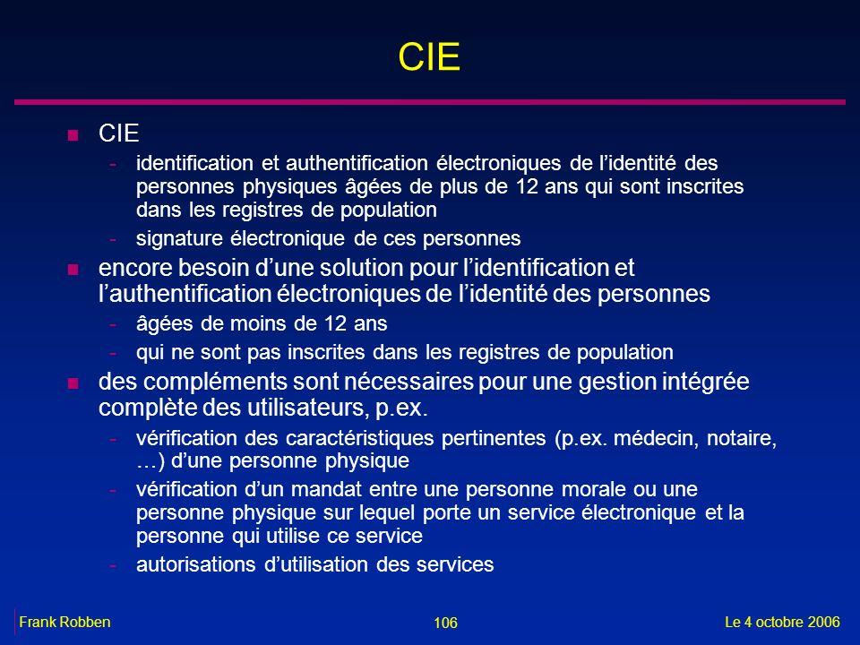 106 Le 4 octobre 2006Frank Robben CIE n CIE -identification et authentification électroniques de lidentité des personnes physiques âgées de plus de 12