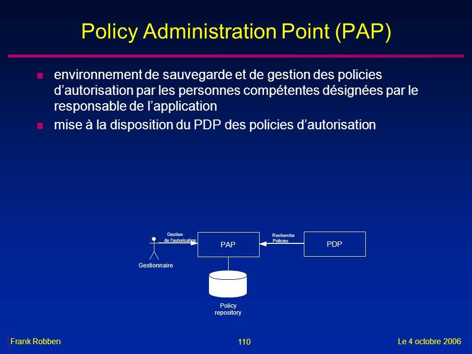 110 Le 4 octobre 2006Frank Robben Policy Administration Point (PAP) n environnement de sauvegarde et de gestion des policies dautorisation par les per