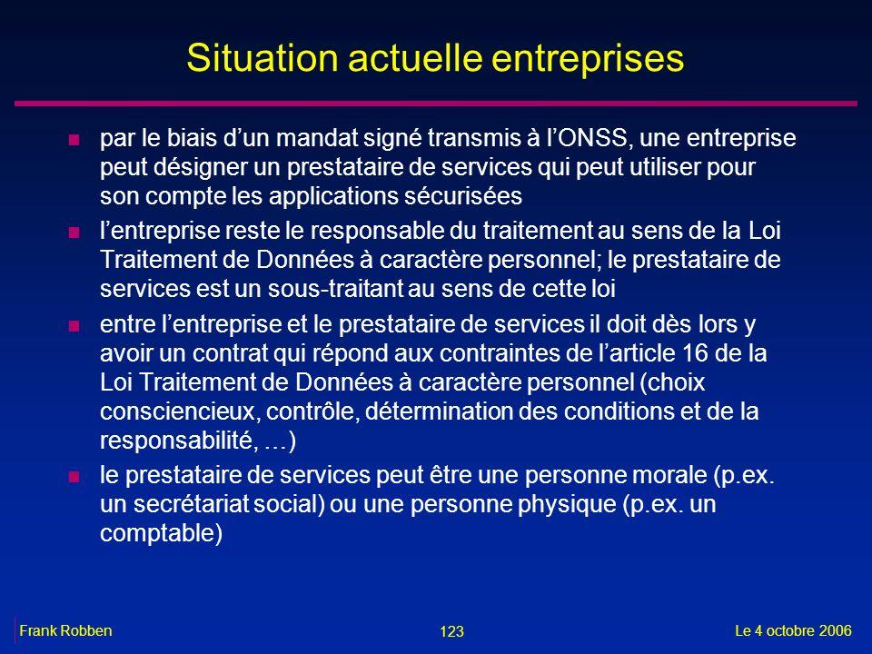 123 Le 4 octobre 2006Frank Robben Situation actuelle entreprises n par le biais dun mandat signé transmis à lONSS, une entreprise peut désigner un pre