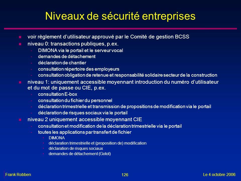 126 Le 4 octobre 2006Frank Robben Niveaux de sécurité entreprises n voir règlement dutilisateur approuvé par le Comité de gestion BCSS n niveau 0: tra