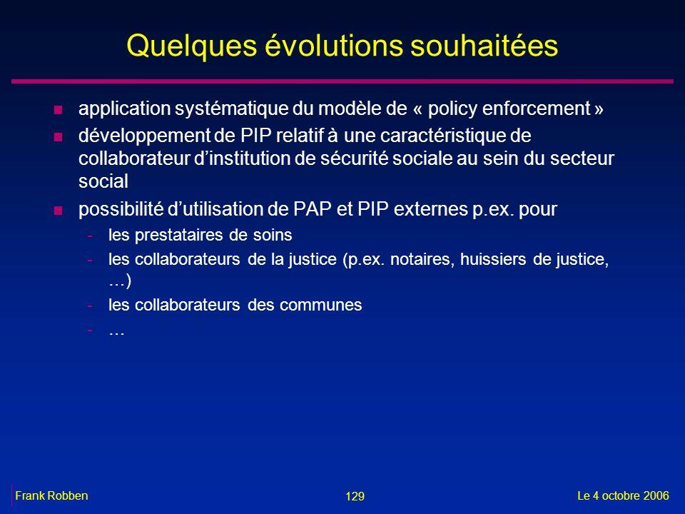 129 Le 4 octobre 2006Frank Robben Quelques évolutions souhaitées n application systématique du modèle de « policy enforcement » n développement de PIP