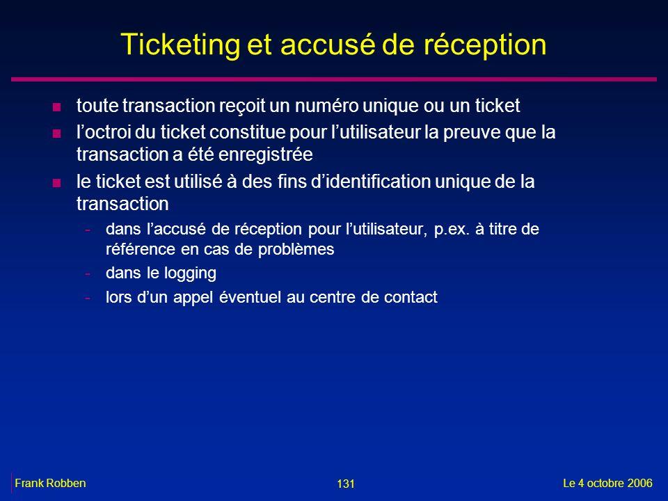 131 Le 4 octobre 2006Frank Robben Ticketing et accusé de réception n toute transaction reçoit un numéro unique ou un ticket n loctroi du ticket consti