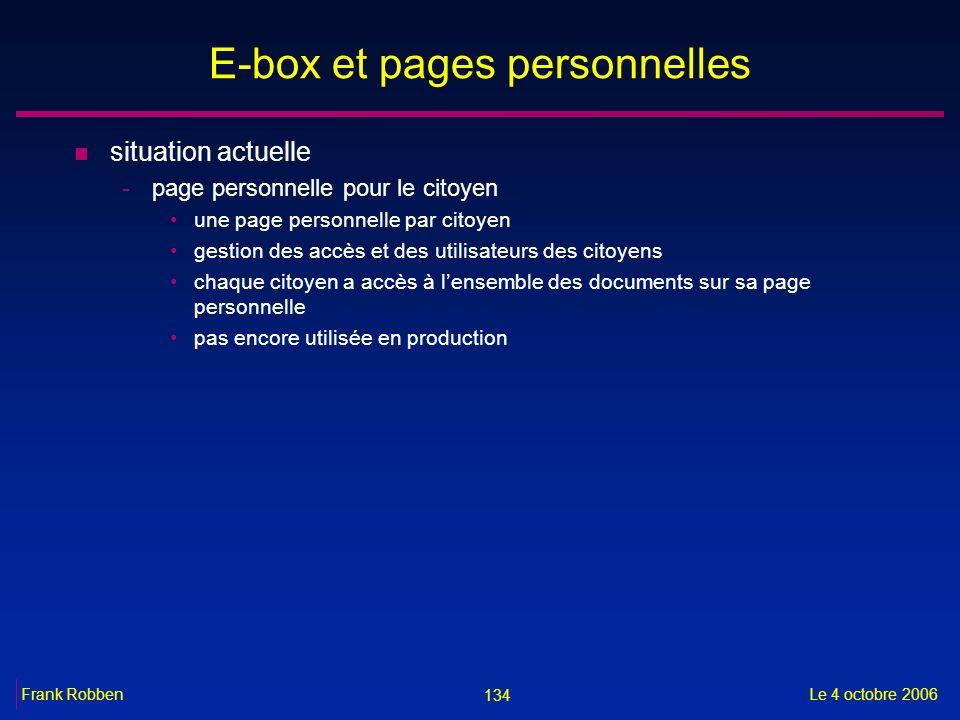 134 Le 4 octobre 2006Frank Robben E-box et pages personnelles n situation actuelle -page personnelle pour le citoyen une page personnelle par citoyen