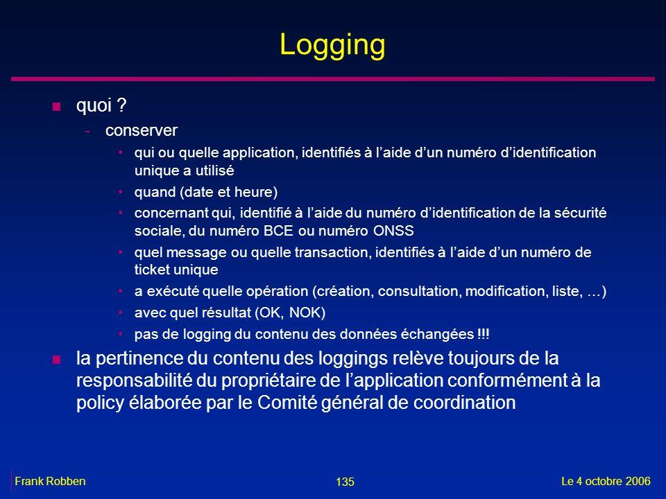 135 Le 4 octobre 2006Frank Robben Logging n quoi ? -conserver qui ou quelle application, identifiés à laide dun numéro didentification unique a utilis