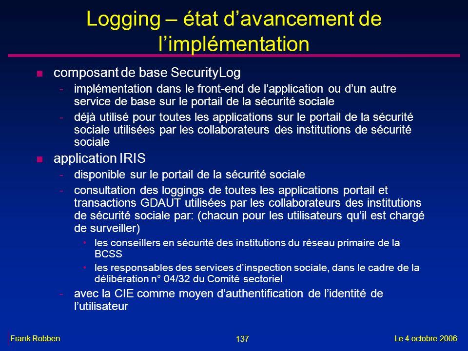 137 Le 4 octobre 2006Frank Robben Logging – état davancement de limplémentation n composant de base SecurityLog -implémentation dans le front-end de l