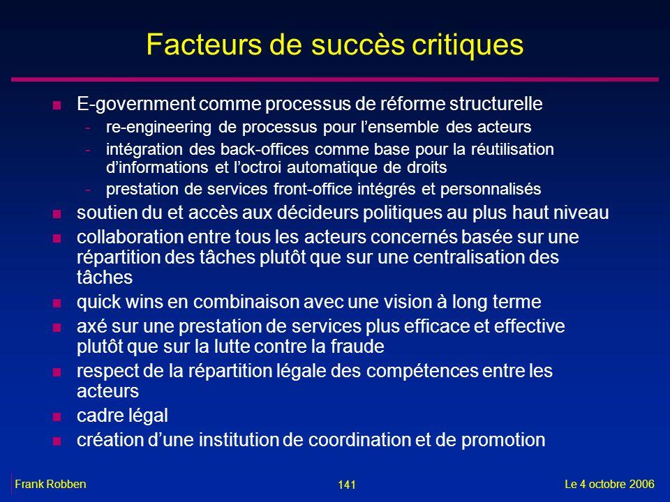141 Le 4 octobre 2006Frank Robben Facteurs de succès critiques n E-government comme processus de réforme structurelle -re-engineering de processus pou