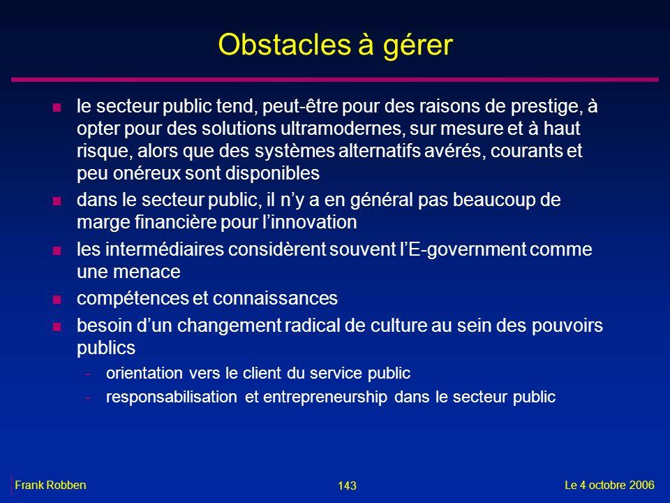 143 Le 4 octobre 2006Frank Robben Obstacles à gérer n le secteur public tend, peut-être pour des raisons de prestige, à opter pour des solutions ultra