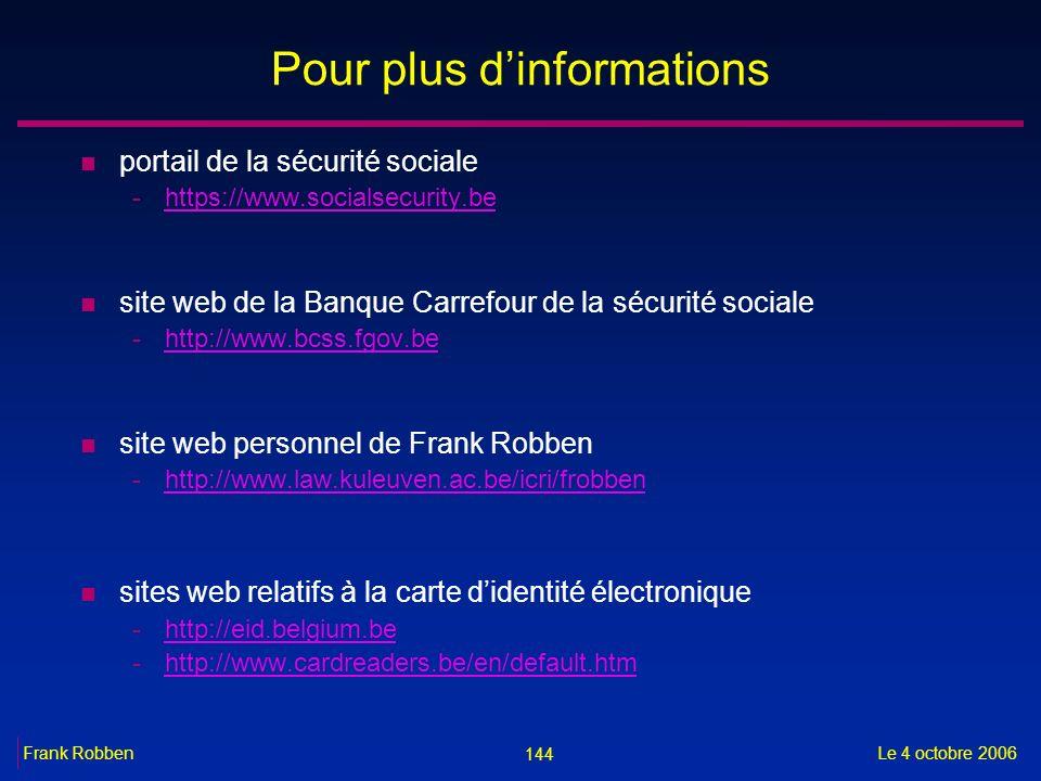 144 Le 4 octobre 2006Frank Robben Pour plus dinformations n portail de la sécurité sociale -https://www.socialsecurity.behttps://www.socialsecurity.be