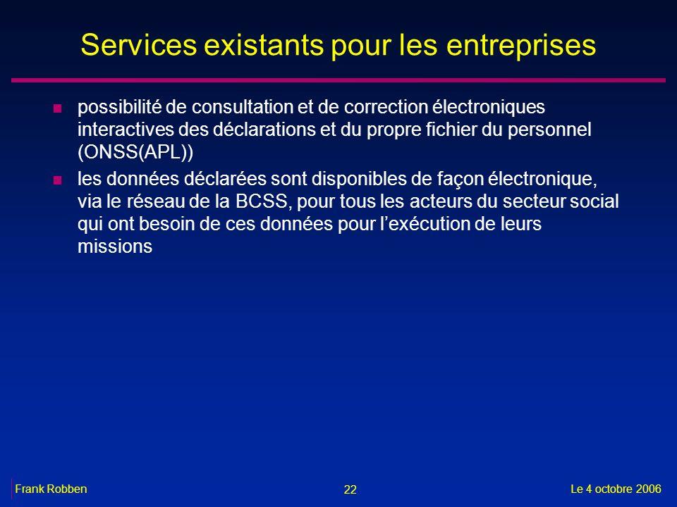 22 Le 4 octobre 2006Frank Robben Services existants pour les entreprises n possibilité de consultation et de correction électroniques interactives des