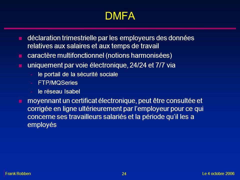 24 Le 4 octobre 2006Frank Robben DMFA n déclaration trimestrielle par les employeurs des données relatives aux salaires et aux temps de travail n cara
