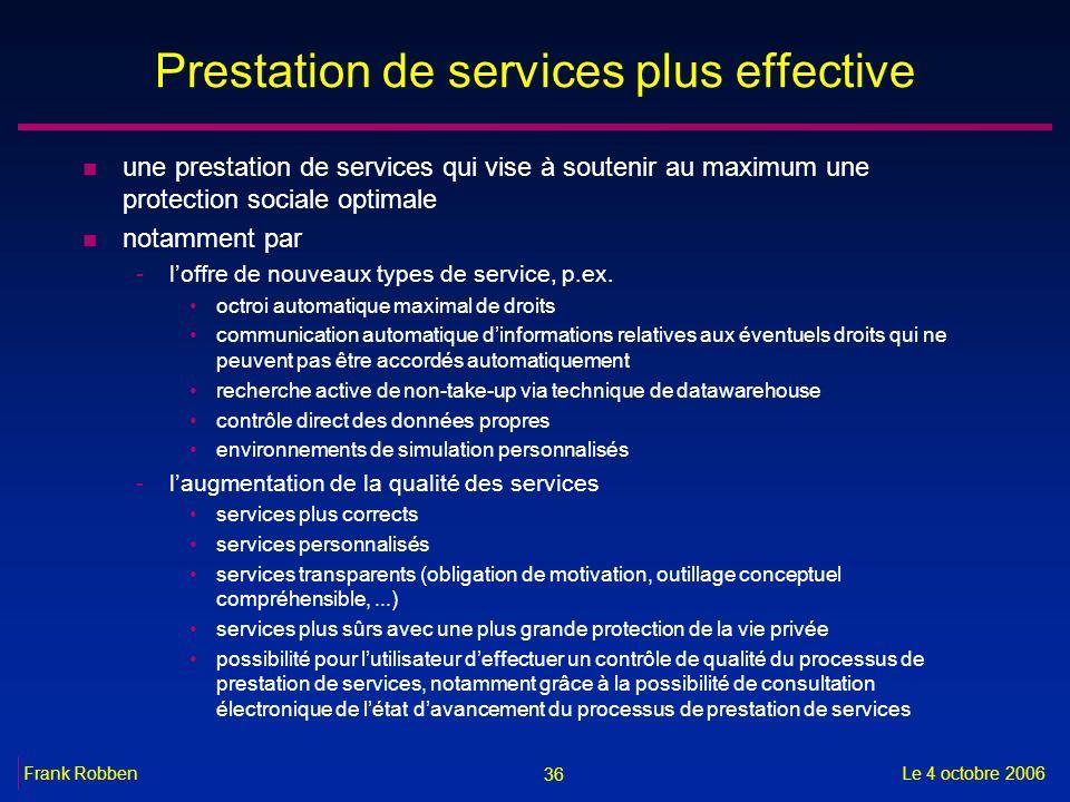 36 Le 4 octobre 2006Frank Robben Prestation de services plus effective n une prestation de services qui vise à soutenir au maximum une protection soci