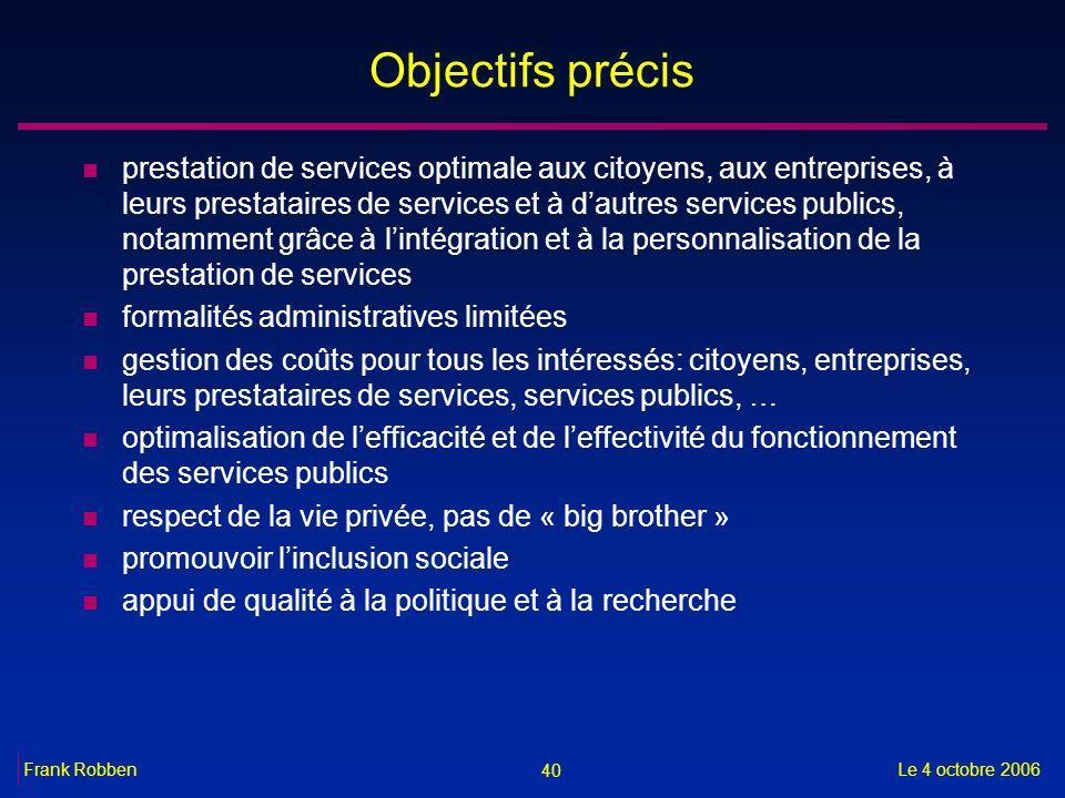 40 Le 4 octobre 2006Frank Robben Objectifs précis n prestation de services optimale aux citoyens, aux entreprises, à leurs prestataires de services et