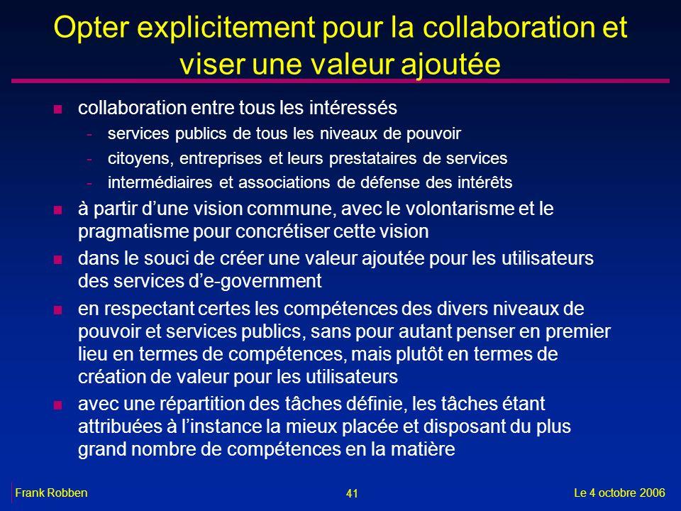 41 Le 4 octobre 2006Frank Robben Opter explicitement pour la collaboration et viser une valeur ajoutée n collaboration entre tous les intéressés -serv