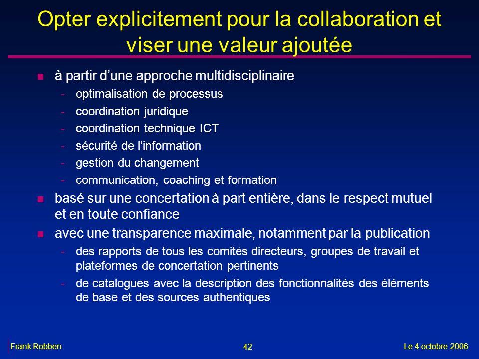 42 Le 4 octobre 2006Frank Robben Opter explicitement pour la collaboration et viser une valeur ajoutée n à partir dune approche multidisciplinaire -op