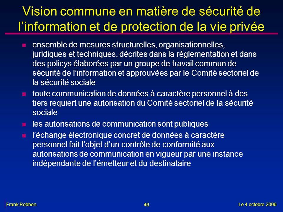 46 Le 4 octobre 2006Frank Robben Vision commune en matière de sécurité de linformation et de protection de la vie privée n ensemble de mesures structu