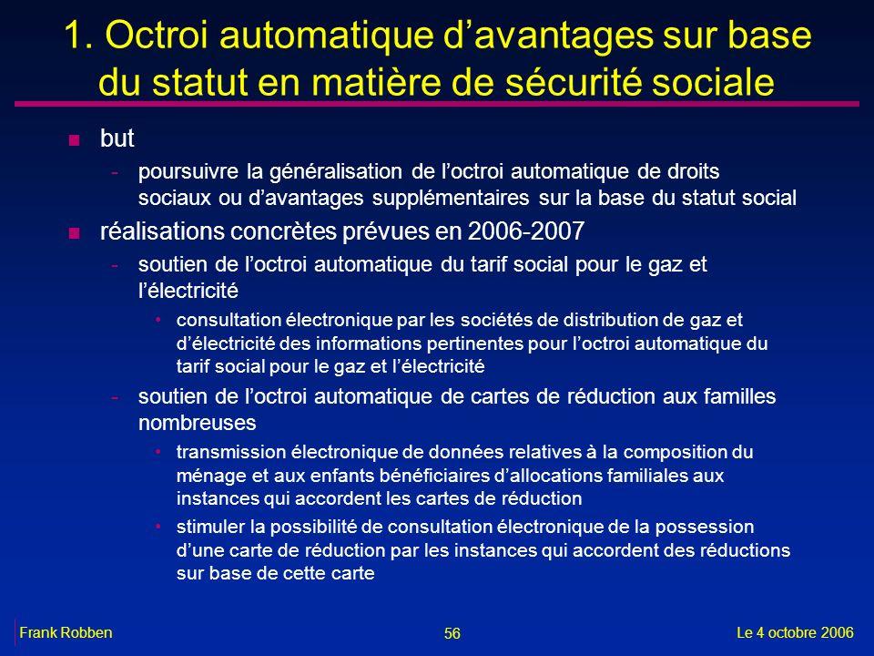 56 Le 4 octobre 2006Frank Robben 1. Octroi automatique davantages sur base du statut en matière de sécurité sociale n but -poursuivre la généralisatio