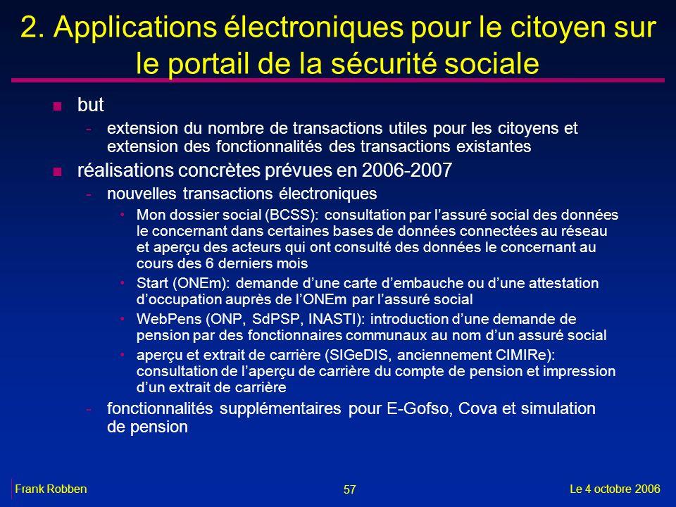 57 Le 4 octobre 2006Frank Robben 2. Applications électroniques pour le citoyen sur le portail de la sécurité sociale n but -extension du nombre de tra
