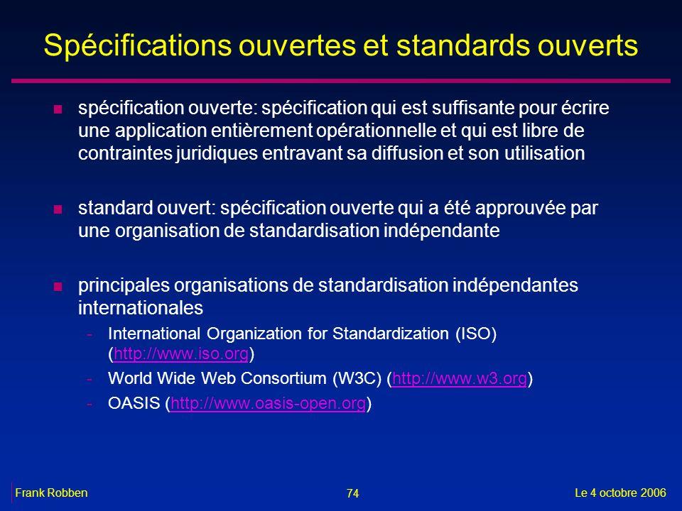 74 Le 4 octobre 2006Frank Robben Spécifications ouvertes et standards ouverts n spécification ouverte: spécification qui est suffisante pour écrire un