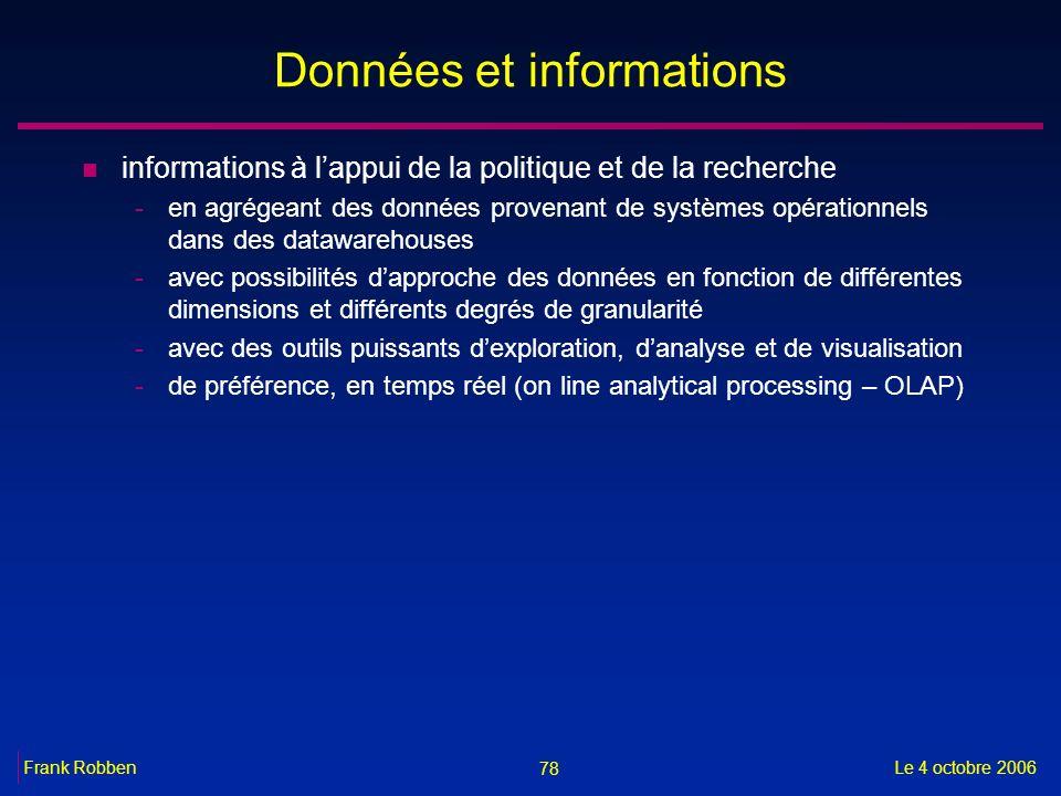 78 Le 4 octobre 2006Frank Robben Données et informations n informations à lappui de la politique et de la recherche -en agrégeant des données provenan