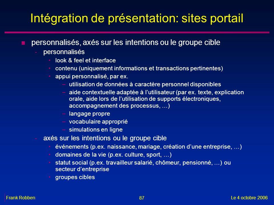 87 Le 4 octobre 2006Frank Robben Intégration de présentation: sites portail n personnalisés, axés sur les intentions ou le groupe cible -personnalisés