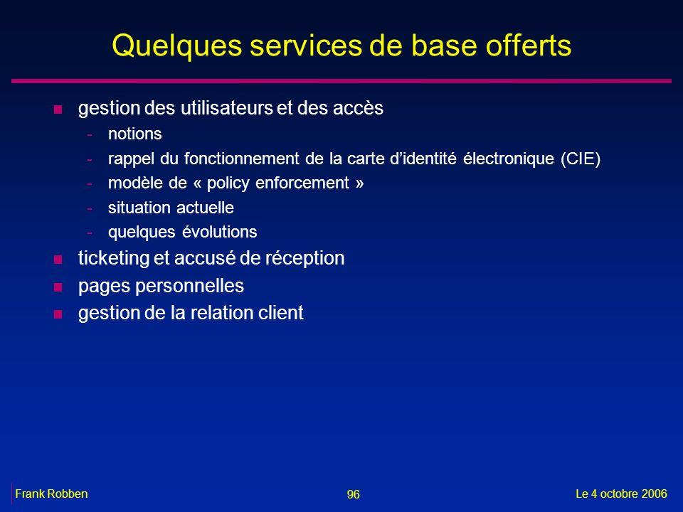 96 Le 4 octobre 2006Frank Robben Quelques services de base offerts n gestion des utilisateurs et des accès -notions -rappel du fonctionnement de la ca