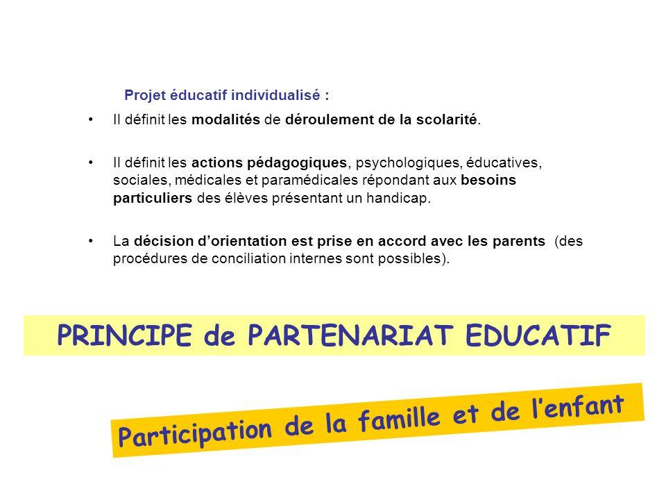 Projet éducatif individualisé : Il définit les modalités de déroulement de la scolarité. Il définit les actions pédagogiques, psychologiques, éducativ