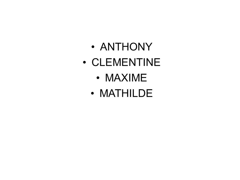 ANTHONY CLEMENTINE MAXIME MATHILDE