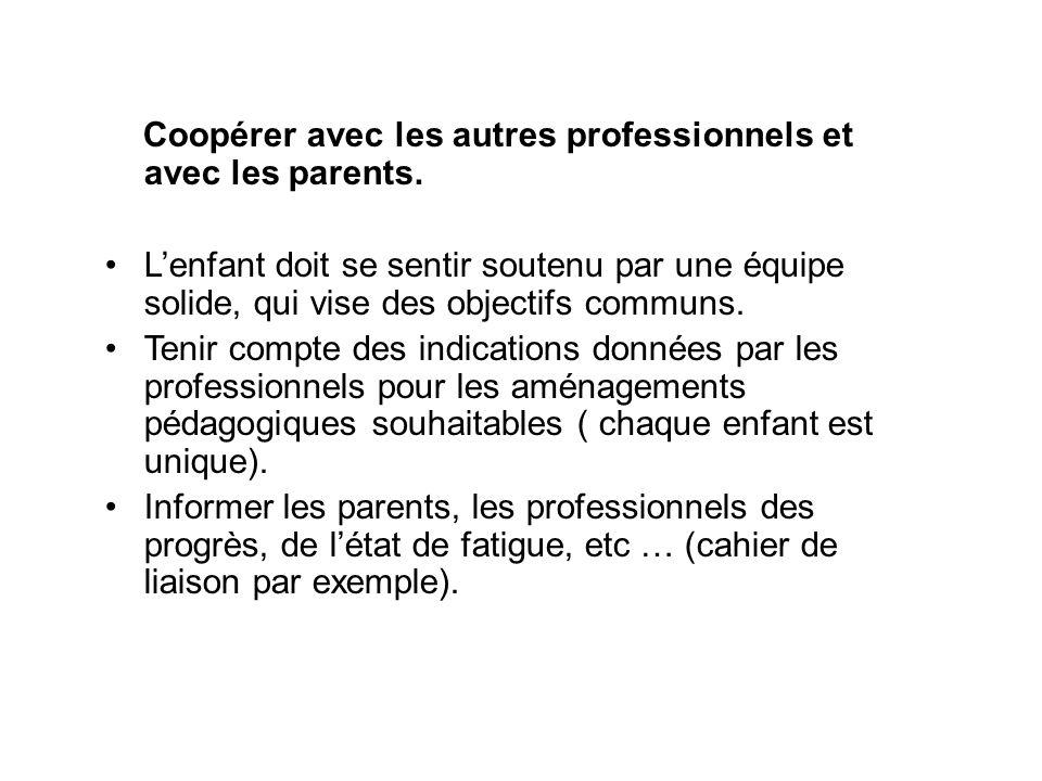 Coopérer avec les autres professionnels et avec les parents. Lenfant doit se sentir soutenu par une équipe solide, qui vise des objectifs communs. Ten