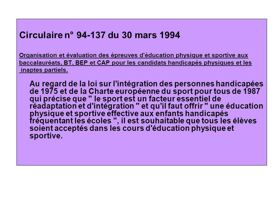 Circulaire n° 94-137 du 30 mars 1994 Organisation et évaluation des épreuves d éducation physique et sportive aux baccalauréats, BT, BEP et CAP pour les candidats handicapés physiques et les inaptes partiels.