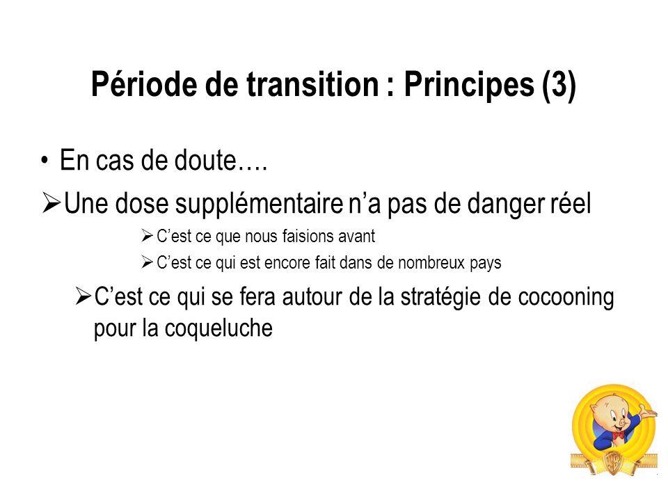Période de transition : Principes (3) En cas de doute…. Une dose supplémentaire na pas de danger réel Cest ce que nous faisions avant Cest ce qui est