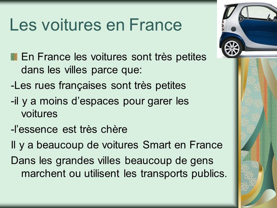 Les voitures en France En France les voitures sont très petites dans les villes parce que: -Les rues françaises sont très petites -il y a moins despac