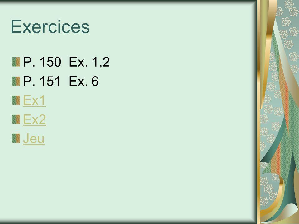 Exercices P. 150 Ex. 1,2 P. 151 Ex. 6 Ex1 Ex2 Jeu