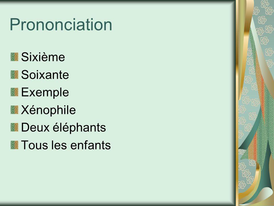 Prononciation Sixième Soixante Exemple Xénophile Deux éléphants Tous les enfants