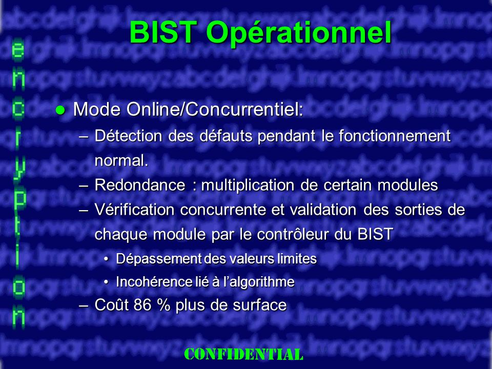 Slide 18 BIST Opérationnel Mode Online/Concurrentiel: Mode Online/Concurrentiel: –Détection des défauts pendant le fonctionnement normal.
