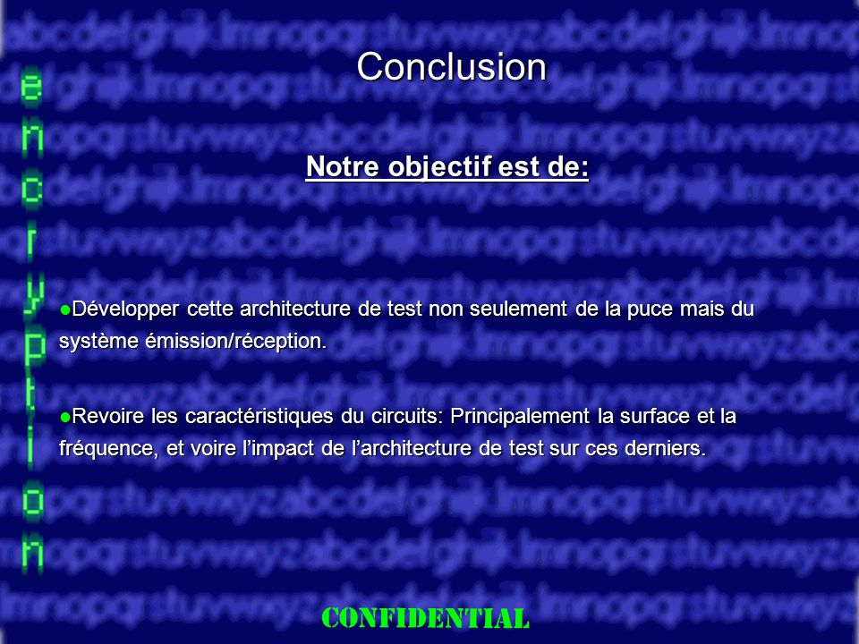 Slide 30 Conclusion Notre objectif est de: Développer cette architecture de test non seulement de la puce mais du système émission/réception.