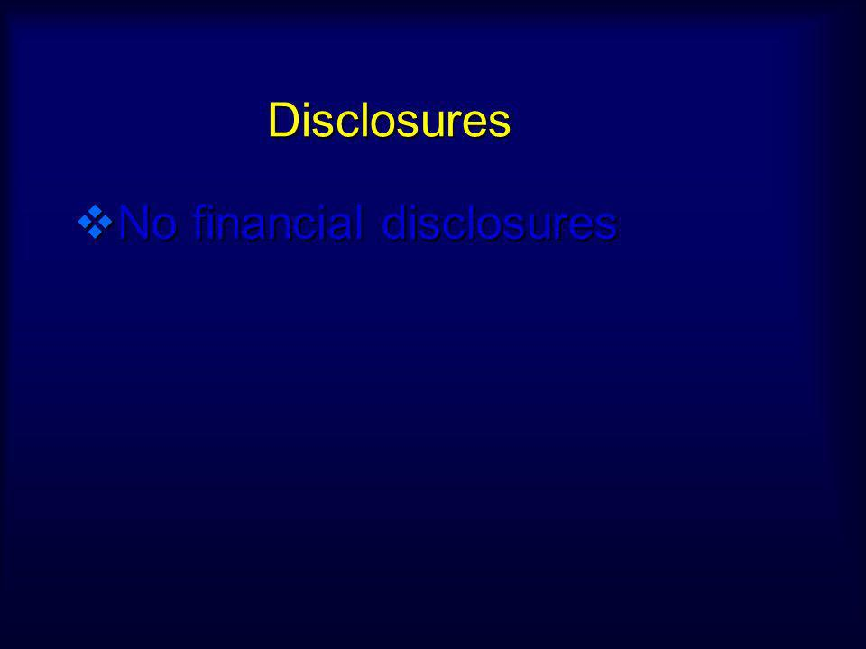 Disclosures No financial disclosures No financial disclosures