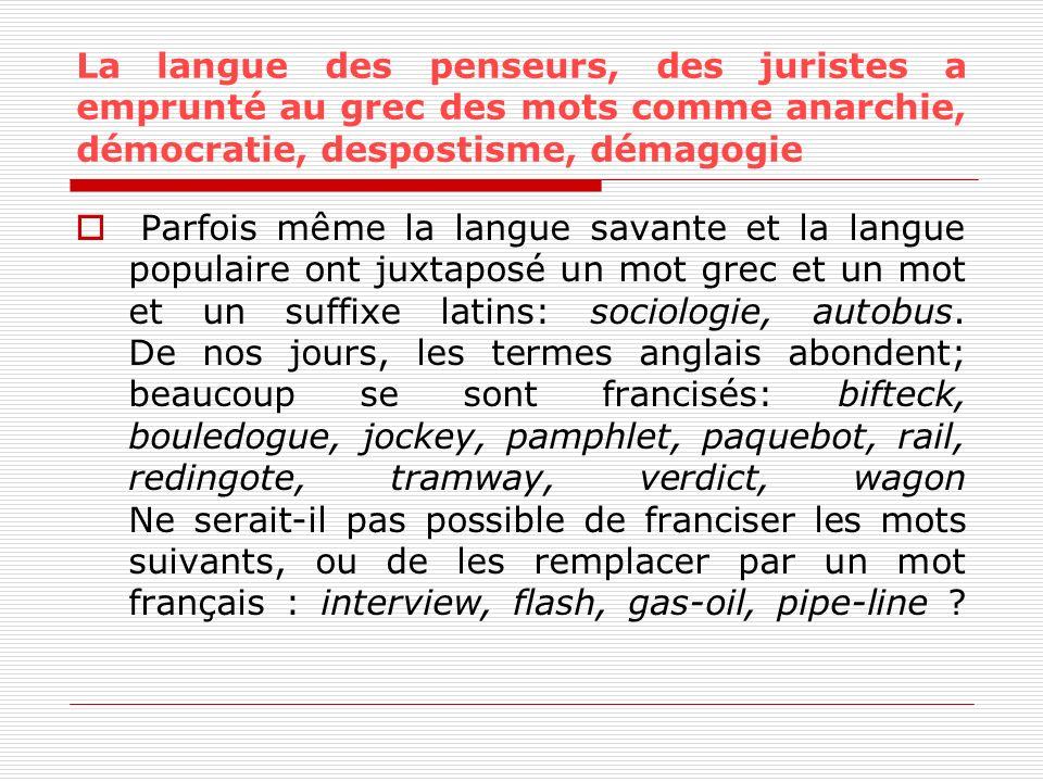 La langue des penseurs, des juristes a emprunté au grec des mots comme anarchie, démocratie, despostisme, démagogie Parfois même la langue savante et