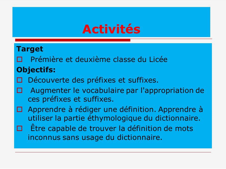 Activités Target Prémière et deuxième classe du Licée Objectifs: Découverte des préfixes et suffixes. Augmenter le vocabulaire par l'appropriation de